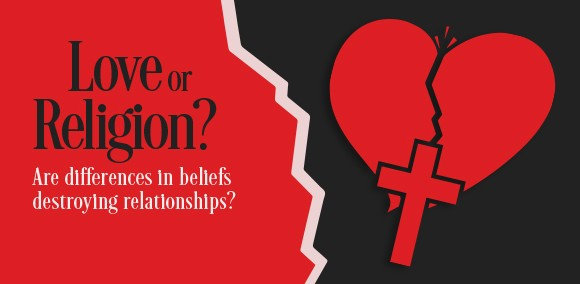 Love or Religion – Are differences in beliefs destroying relationship?