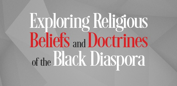 Exploring Religious Beliefs and Doctrines of the Black Diasphora