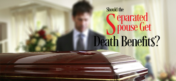 Should the separated spouse get death benefits?